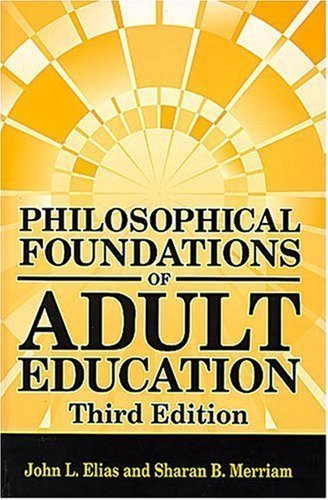 Philosophical Foundations of Adult Education 3rd (third) Edition by Elias, John L., Merriam, Sharan B. (2004)