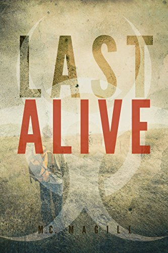 Last Alive: An Apocalyptic Thriller (Last Days Book 1) by [Magill, M.C.]