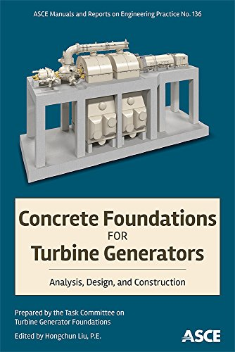 Concrete Foundations for Turbine Generators: Analysis, Design, and Construction (ASCE Manual and Reports on Engineering Practice) Concrete Foundation