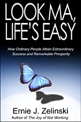 Look Ma, Life's Easy: An Inspirational Novel about How Ordinary People Attain Extraordinary Success and Remarkable Prosperity