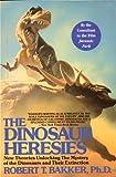 The Dinosaur Heresies by Robert T. Bakker Ph.D. (2001-07-01)