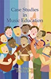 Case Studies in Music Education Second Edition, Abrahams, Frank and Head, Paul D., 1579995918