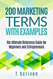 200 Marketing Terms with Examples: The Ultimate Reference Guide for Beginners and Entrepreneurs
