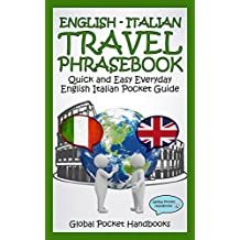 ENGLISH - ITALIAN TRAVEL PHRASEBOOK: Quick and Easy Everyday English Italian Pocket Guide (GLOBAL POCKET HANDBOOKS - TRAVEL PHRASEBOOK)