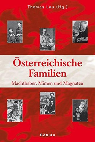 Österreichische Familien: Machthaber, Mimen und Magnaten