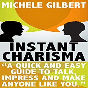 Instant Charisma: A Quick and Easy Guide to Talk, Impress, and Make Anyone Like You Audiobook