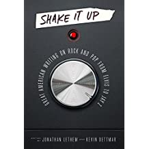 Shake It Up: Great American Writing on Rock and Pop from Elvis to Jay Z: A Library of America Special Publication
