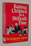 Raising Children in a Difficult Time, Benjamin Spock, 0393011062