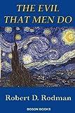 The Evil That Men Do by Robert D. Rodman (2009-11-05)