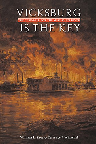 Vicksburg Is the Key: The Struggle for the Mississippi River (Great Campaigns of the Civil War)
