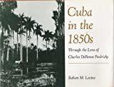 Cuba in the 1850's : Through the Lens of Charles DeForest Fredricks, Levine, Robert M., 0813010101
