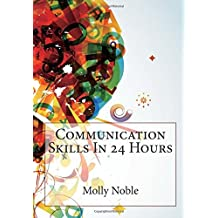 Communication Skills in 24 Hours