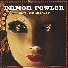 Devil Got His Way by Damon Fowler (2011-01-18)