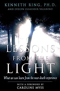 Lessons from the Light: What We Can Learn from the Near-Death Experience by [Valarino, Evelyn Elsaesser, Ring, Kenneth]