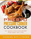 Presto Pressure Cooker Cookbook: 101 Quick & Delicious Recipes Your Family Will Love (Pressure Cooker Recipes Series) (Volume 1)