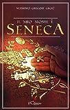: Il mio nome è Seneca (Italian Edition)