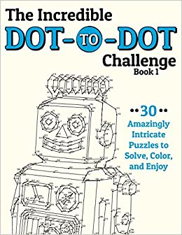 The Incredible Dot To Dot Challenge Book 1 30 Amazingly Intricate