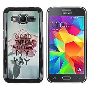 FECELL CITY // Duro Aluminio Pegatina PC Caso decorativo Funda Carcasa de Protección para Samsung Galaxy Core Prime SM-G360 // Good Things Will Come Rose Motivational Text