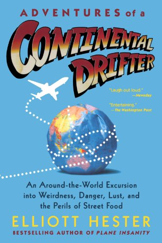 Adventures of a Continental Drifter: An Around-the-World Excursion into Weirdness, Danger, Lust, and the Perils of Stree