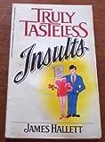 Truly Tasteless Insults, James Hallett, 155547229X