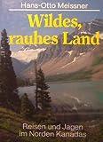 img - for Wildes, rauhes Land - Reisen und Jagen im Norden Kanadas book / textbook / text book