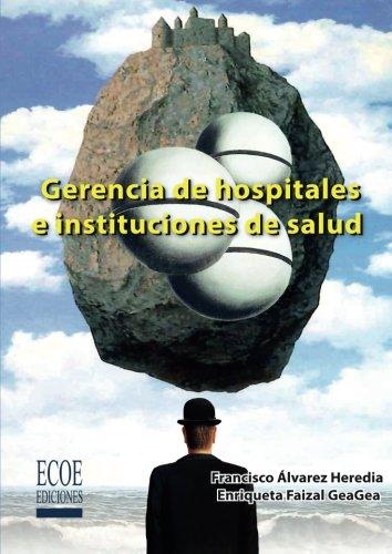 Gerencia de hospitales e instituciones de salud (Spanish Edition) [Francisco Alvarez] (Tapa Blanda)