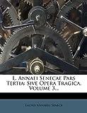 L. Annaei Senecae Pars Tertia, Lucius Annaeus Seneca, 1271041855