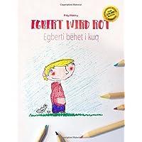 Egbert wird rot/Egberti bëhet i kuq: Kinderbuch/Malbuch Deutsch-Albanisch (bilingual/zweisprachig)