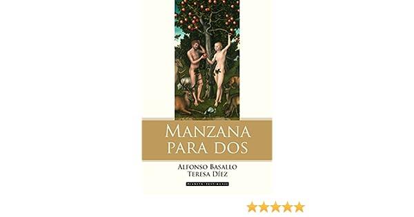 Manzana para dos: La historia de Adán, Eva y el matrimonio contada por la serpiente (Spanish Edition) - Kindle edition by Alfonso Basallo, Teresa Díez.