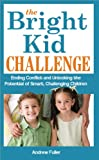 img - for The Bright Kid Challenge: Ending Conflict and Unlocking the Potential of Smart, Challenging Children book / textbook / text book