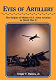 img - for Eyes of Artillery: The Origins of Modern United States Army Aviation in World War II by Edgar F Raines (2009-06-05) book / textbook / text book