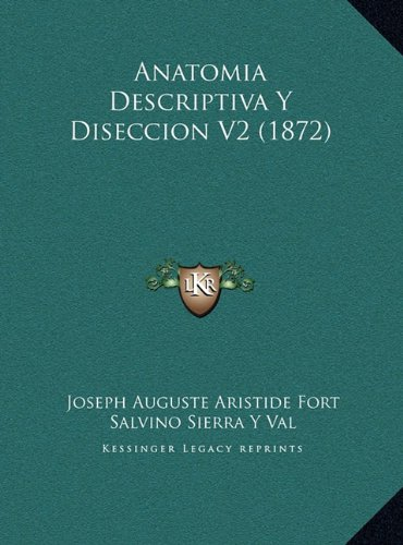 Anatomia Descriptiva Y Diseccion V2 (1872) (Spanish Edition) [Joseph Auguste Aristide Fort] (Tapa Dura)