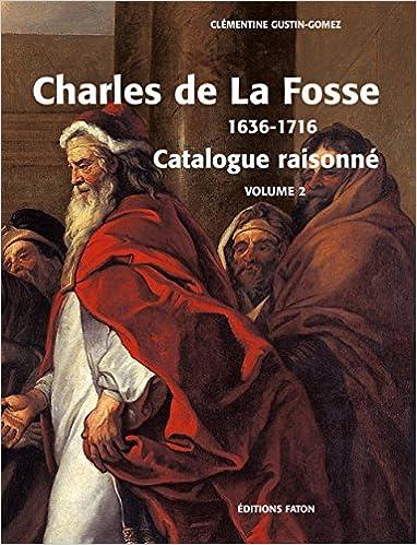 Meilleur service de téléchargement de livres audio Charles de La Fosse 1636-1716 : Coffret 2 volumes : Le maître des Modernes ; Catalogue rasionné PDF FB2 by Clémentine Gustin-Gomez