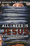 All I Need Is Jesus and a Good Pair of Jeans, Susanna Foth Aughtmon, 0800731727