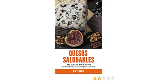 Quesos Saludables, Sin Gluten Sin Lactosa: Recetas Fáciles y deliciosas eBook: K.C Soler: Amazon.es: Tienda Kindle
