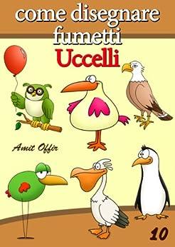 per Bambini: Come Disegnare Fumetti - Uccelli (Imparare a Disegnare