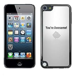 // PHONE CASE GIFT // Duro Estuche protector PC Cáscara Plástico Carcasa Funda Hard Protective Case for Apple iPod Touch 5 / You'Re Awesome - Motivational /