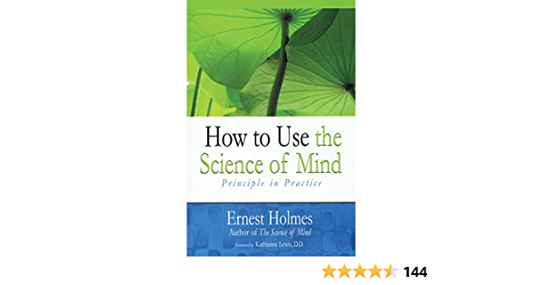 Ebook How To Use The Science Of Mind Principle In Practice By Ernest Holmes