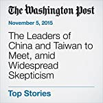 The Leaders of China and Taiwan to Meet, amid Widespread Skepticism | Simon Denyer