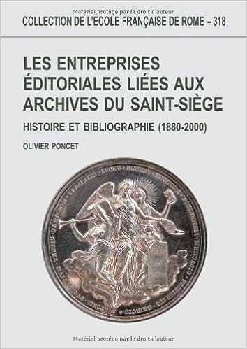 En ligne téléchargement gratuit Les entreprises éditoriales liées aux archives du Saint-Siège : Histoire et bibliographie (1880-2000) pdf