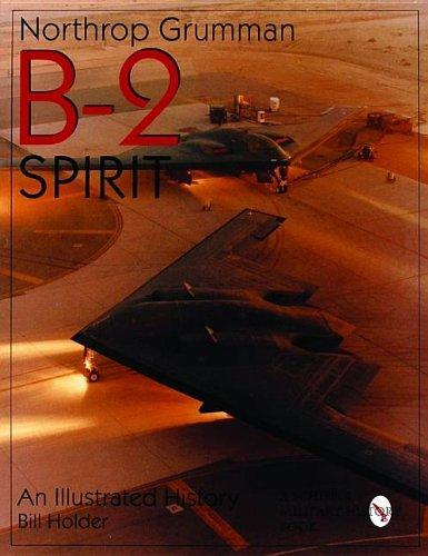 (Northrop Grumman B-2 Spirit: An Illustrated History (Schiffer Military/Aviation History))
