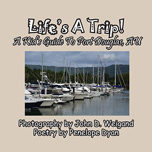 Life's A Trip! A Kid's Guide To Port Douglas, AU by Bellissima Publishing