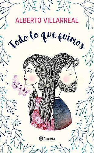 Todo lo que fuimos (Spanish Edition) [Alberto Villarreal] (Tapa Blanda)