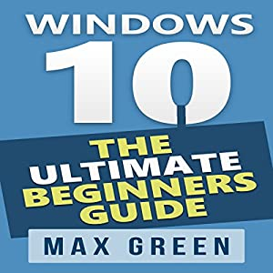 Windows 10: The Ultimate Beginners Guide Audiobook