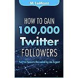 How To Gain 100,000 Twitter Followers: Twitter Secrets Revealed by An Expert (HTG100K Dare 2B GR8 Series)