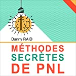 Méthodes secrètes de PNL [NLP Secret Methods] | Danny Raid
