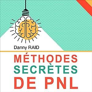 Méthodes secrètes de PNL   Livre audio Auteur(s) : Danny Raid Narrateur(s) : Bertrand Maudet