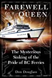 Farewell to a Queen: The Mysterious Sinking of the Pride of BC Ferries offers