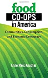 img - for Food Co-ops in America: Communities, Consumption, and Economic Democracy book / textbook / text book