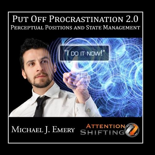 Put Off Procrastination 2.0 - Perceptual Positions and State Management - Nlp and Self Hypnosis - Single
